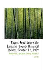 Papers Read Before the Lancaster County Historical Society, October 12, 1909