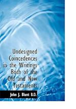 Undesigned Coincedences in the Writings Both of the Old and New Testaments af John J. Blunt