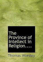 The Province of Intellect in Religion.... af Thomas Worsley