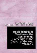 Tracts Containing Treatise on the Sacraments, Catechism of the Church of Geneva, Volume 2 af Thodore De Bze, Jean Calvin, Henry Beveridge