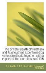 The Private Wealth of Australia and Its Growth as Ascertained by Various Methods, Together with a Re af G. H. Knibbs