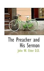 The Preacher and His Sermon af John W. Etter