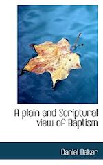 A Plain and Scriptural View of Baptism af Daniel Baker