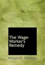 The Wage-Worker's Remedy af Morgan E. Dowling