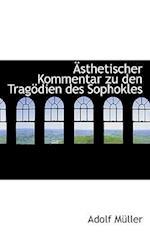 Asthetischer Kommentar Zu Den Tragodien Des Sophokles af Adolf Muller, Adolf Mller