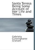 Santa Teresa Being Some Account of Her Life and Times af Gabriela Cunninghame Graham