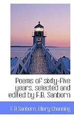 Poems of Sixty-Five Years, Selected and Edited by F.B. Sanborn