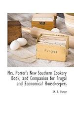 Mrs. Porter's New Southern Cookery Book, and Companion for Frugal and Economical Housekeepers af M. E. Porter