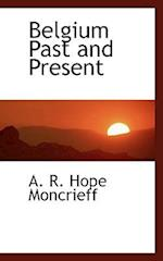 Belgium Past and Present af A. R. Hope Moncrieff