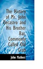 The History of Mr. John Decastro and His Brother Bat, Commonly Called Old Crab af John Mathers