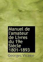 Manuel de L'Amateur de Livres Du 19e Si Cle 1801-1893 af Georges Vicaire