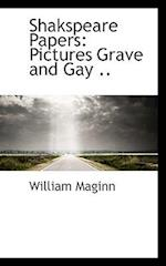 Shakspeare Papers: Pictures Grave and Gay ..