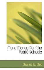 More Money for the Public Schools af Charles W. Eliot