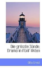 Die Gr Sste S Nde; Drama in F Nf Akten af Otto Ernst