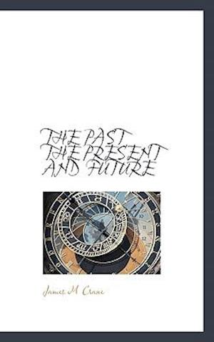 The Past the Present and Future