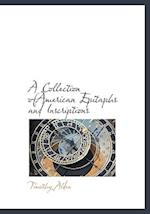 A Collection ofAmerican Epitaphs and Inscriptions