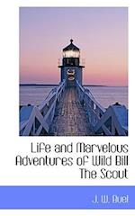 Life and Marvelous Adventures of Wild Bill the Scout af J. W. Buel