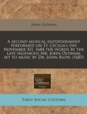 Bog, paperback A Second Musical Entertainment Performed on St. Cecilia's Day November XII, 1684 the Words by the Late Ingenious Mr. John Oldham; Set to Music by Dr. af John Oldham