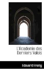 L'Academie Des Derniers Valois af Edouard Fremy