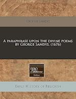 A Paraphrase Upon the Divine Poems by George Sandys. (1676) af George Sandys