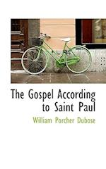 The Gospel According to Saint Paul af William Porcher Dubose