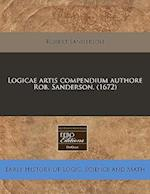Logicae Artis Compendium Authore Rob. Sanderson. (1672) af Robert Sanderson
