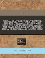 Godnd My Right in My Defence. the XXII Parliament of Our Most High and Dread Soueraine Iames Be the Grace God, King of Scotland, England, France af Scotland