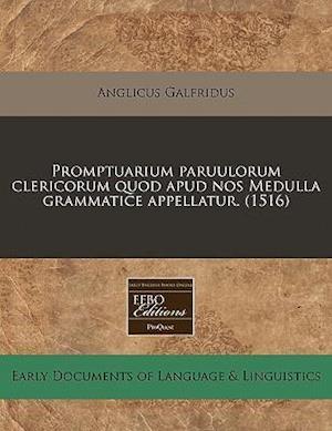 Promptuarium Paruulorum Clericorum Quod Apud Nos Medulla Grammatice Appellatur. (1516)