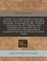 A Reply to a Pretended Christian Plea for the Anti-Chistian Church of Rome af Henry Ainsworth