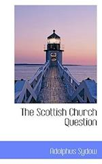 The Scottish Church Question af Adolphus Sydow