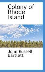 Colony of Rhode Island af John Russell Bartlett