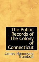 The Public Records of the Colony of Connecticut af James Hammond Trumbull, J. Hammond Trumbull