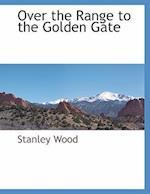 Over the Range to the Golden Gate af Stanley Wood