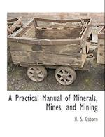 A Practical Manual of Minerals, Mines, and Mining af H. S. Osborn