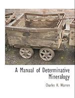 A Manual of Determinative Mineralogy af Charles H. Warren