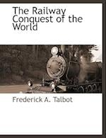 The Railway Conquest of the World af Frederick A. Talbot