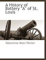 A History of Battery a of St. Louis af Valentine Mott Porter