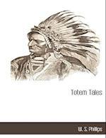 Totem Tales af W. S. Phillips