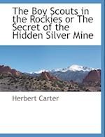 The Boy Scouts in the Rockies or the Secret of the Hidden Silver Mine