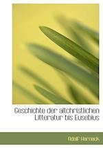 Geschichte Der Altchristlichen Litteratur Bis Eusebius