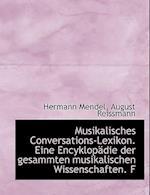 Musikalisches Conversations-Lexikon. Eine Encyklopadie Der Gesammten Musikalischen Wissenschaften. F af August Reissmann, Hermann Mendel