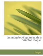 Les Antiquites Egyptiennes de La Collection Fouquet af Fouquet