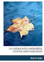 La Restauraci N Nacionalista, Informe Sobre Educaci N af Ricardo Rojas