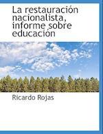 La Restauracion Nacionalista, Informe Sobre Educacion af Ricardo Rojas