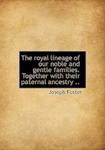 The Royal Lineage of Our Noble and Gentle Families. Together with Their Paternal Ancestry .. af Joseph Foster
