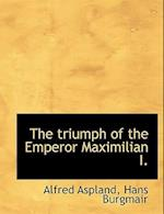 The Triumph of the Emperor Maximilian I. af Alfred Aspland, Hans Burgmair