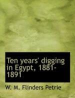 Ten Years' Digging in Egypt, 1881-1891 af W. M. Flinders Petrie