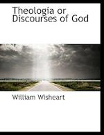 Theologia or Discourses of God af William Wisheart