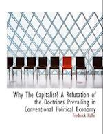 Why the Capitalist? a Refutation of the Doctrines Prevailing in Conventional Political Economy af Frederick Haller