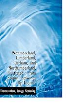 Westmoreland, Cumberland, Durham, and Northumberland, Illustrated af George Pictkering, Thomas Allom